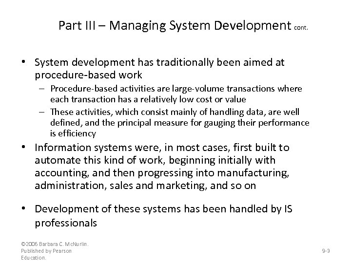 Part III – Managing System Development cont. • System development has traditionally been aimed