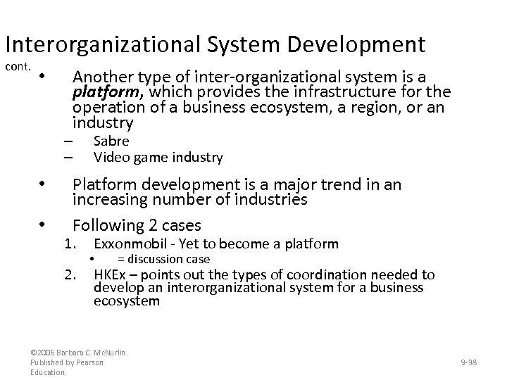 Interorganizational System Development cont. • Another type of inter-organizational system is a platform, which