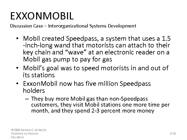 EXXONMOBIL Discussion Case – Interorganizational Systems Development • Mobil created Speedpass, a system that