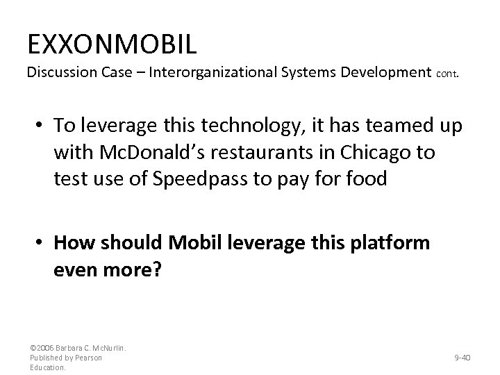 EXXONMOBIL Discussion Case – Interorganizational Systems Development cont. • To leverage this technology, it