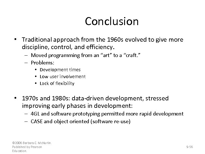 Conclusion • Traditional approach from the 1960 s evolved to give more discipline, control,