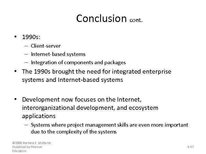 Conclusion cont. • 1990 s: – Client-server – Internet-based systems – Integration of components