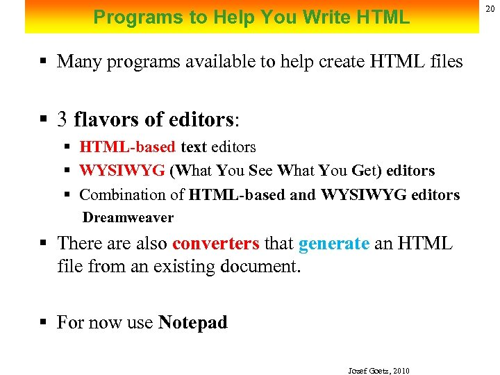 Programs to Help You Write HTML § Many programs available to help create HTML