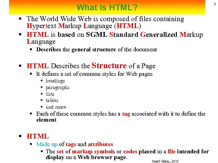 3 What is HTML? § The World Wide Web is composed of files containing