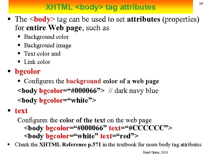 39 XHTML <body> tag attributes § The <body> tag can be used to set