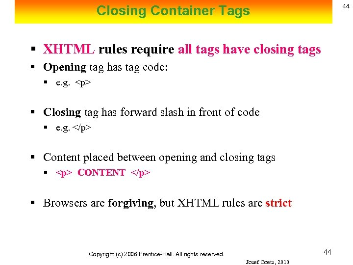 44 Closing Container Tags § XHTML rules require all tags have closing tags §