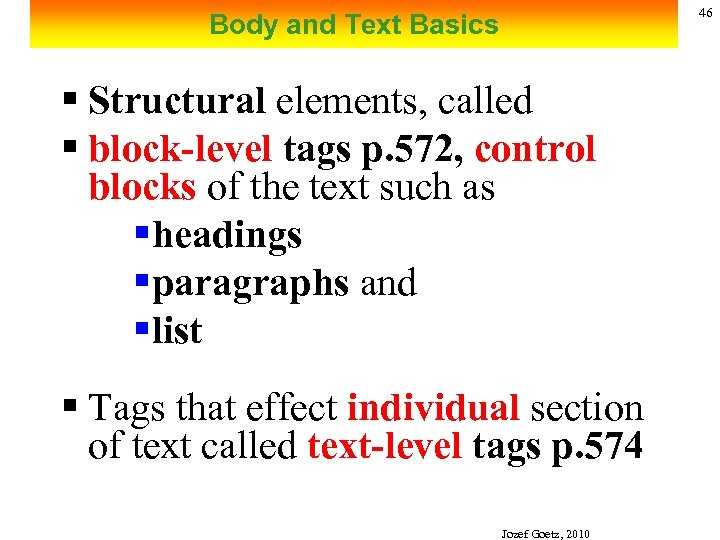 46 Body and Text Basics § Structural elements, called § block-level tags p. 572,