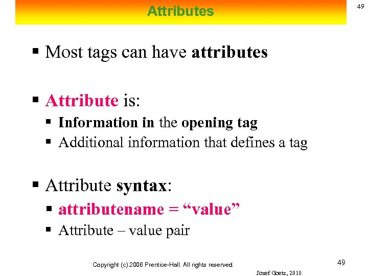 49 Attributes § Most tags can have attributes § Attribute is: § Information in