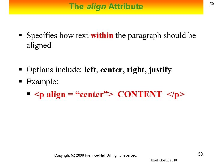 50 The align Attribute § Specifies how text within the paragraph should be aligned