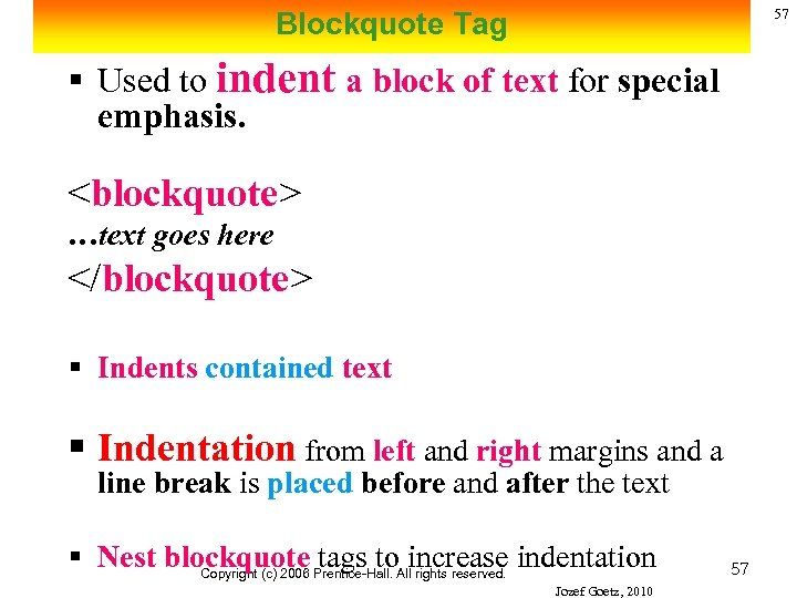 57 Blockquote Tag § Used to indent a block of text for special emphasis.