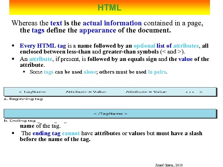 HTML Whereas the text is the actual information contained in a page, the tags