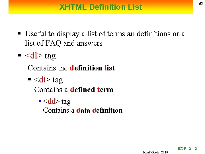 62 XHTML Definition List § Useful to display a list of terms an definitions