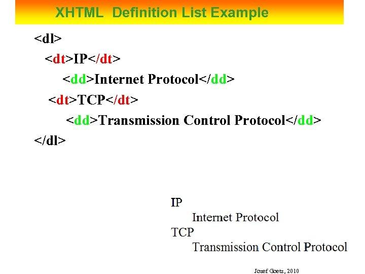XHTML Definition List Example <dl> <dt>IP</dt> <dd>Internet Protocol</dd> <dt>TCP</dt> <dd>Transmission Control Protocol</dd> </dl> Jozef