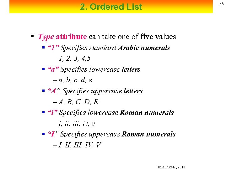 68 2. Ordered List § Type attribute can take one of five values §