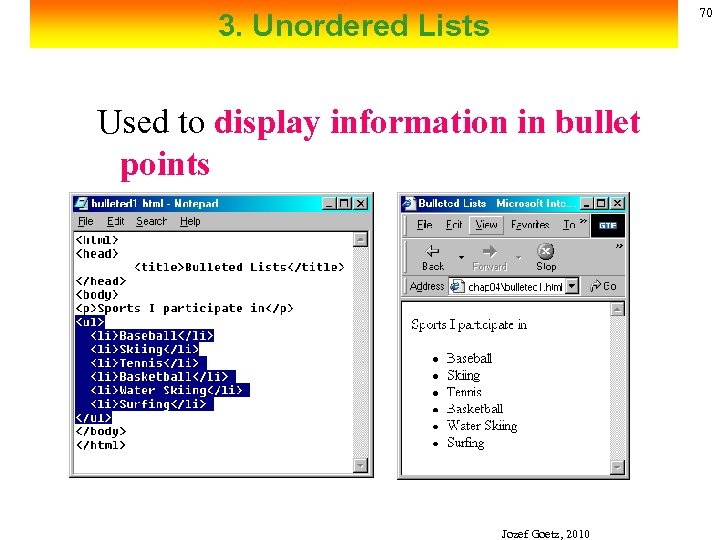 70 3. Unordered Lists Used to display information in bullet points Jozef Goetz, 2010