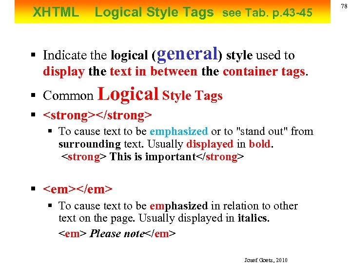 XHTML Logical Style Tags see Tab. p. 43 -45 § Indicate the logical (general)