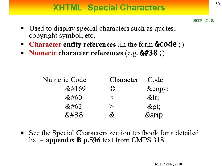 80 XHTML Special Characters HOP 2. 8 § Used to display special characters such