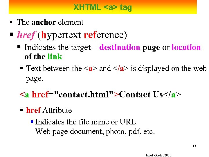 XHTML <a> tag § The anchor element § href (hypertext reference) § Indicates the