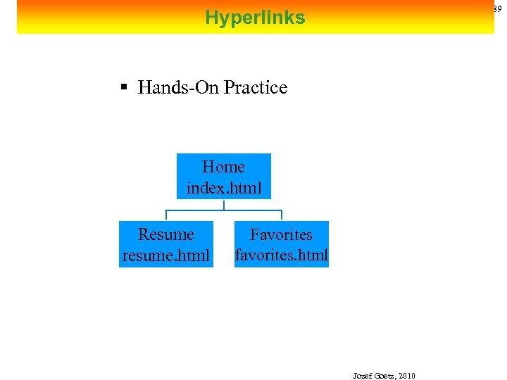 89 Hyperlinks § Hands-On Practice Home index. html Resume resume. html Favorites favorites. html