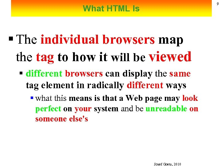 9 What HTML Is § The individual browsers map the tag to how it