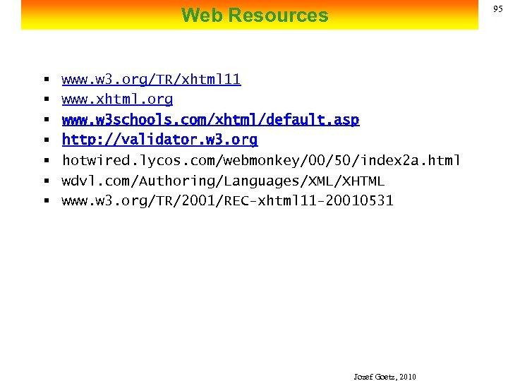 95 Web Resources § § § § www. w 3. org/TR/xhtml 11 www. xhtml.