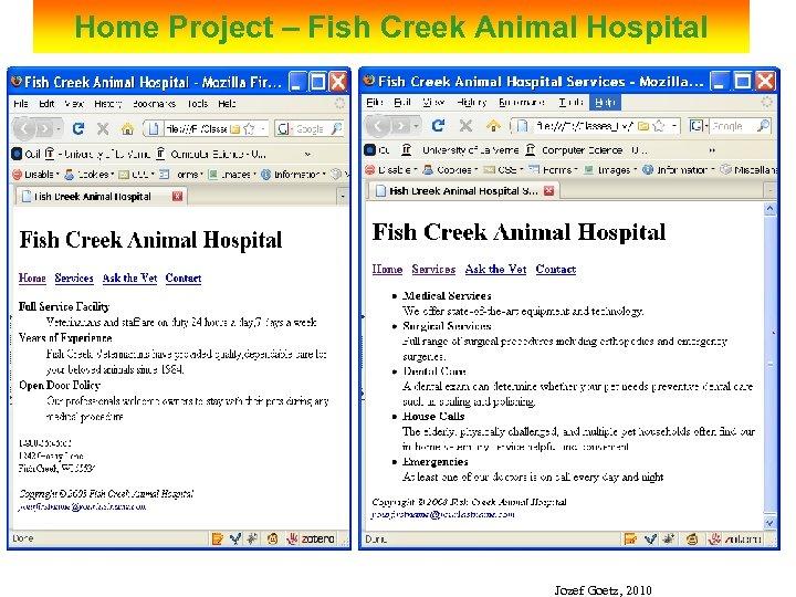 Home Project – Fish Creek Animal Hospital Jozef Goetz, 2010