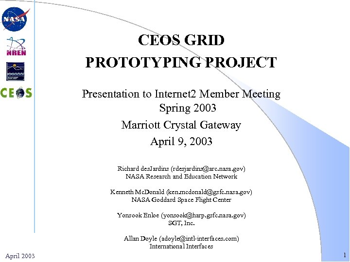 CEOS GRID PROTOTYPING PROJECT Presentation to Internet 2 Member Meeting Spring 2003 Marriott Crystal
