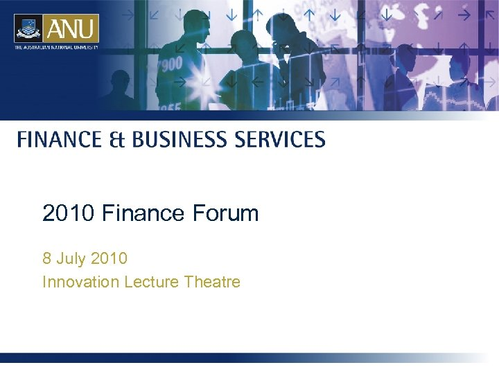 2010 Finance Forum 8 July 2010 Innovation Lecture Theatre