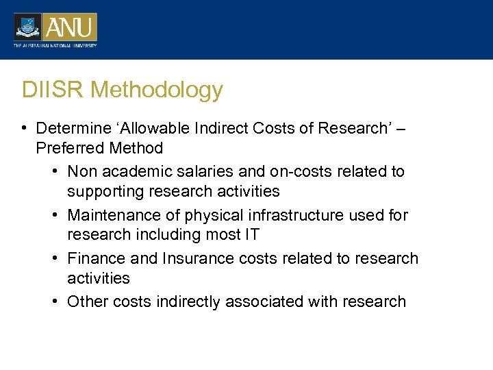 DIISR Methodology • Determine 'Allowable Indirect Costs of Research' – Preferred Method • Non