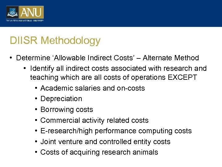 DIISR Methodology • Determine 'Allowable Indirect Costs' – Alternate Method • Identify all indirect