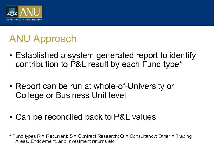ANU Approach • Established a system generated report to identify contribution to P&L result