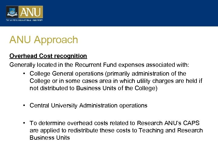 ANU Approach Overhead Cost recognition Generally located in the Recurrent Fund expenses associated with: