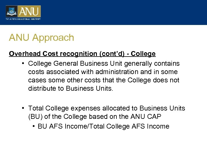 ANU Approach Overhead Cost recognition (cont'd) - College • College General Business Unit generally