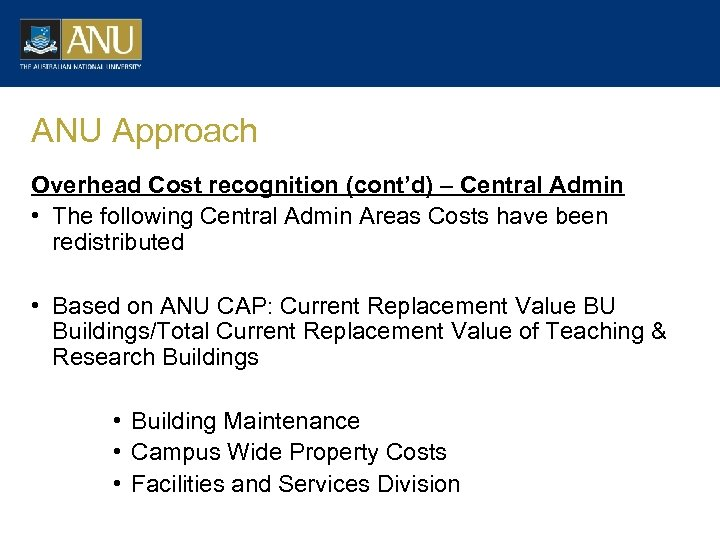 ANU Approach Overhead Cost recognition (cont'd) – Central Admin • The following Central Admin