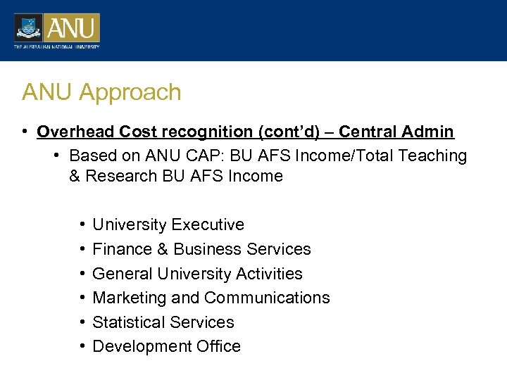 ANU Approach • Overhead Cost recognition (cont'd) – Central Admin • Based on ANU