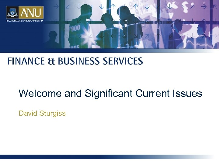 Welcome and Significant Current Issues David Sturgiss