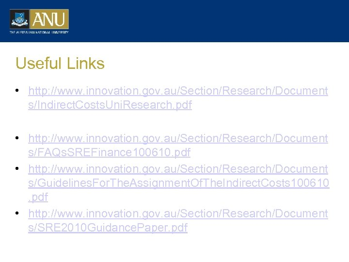 Useful Links • http: //www. innovation. gov. au/Section/Research/Document s/Indirect. Costs. Uni. Research. pdf •