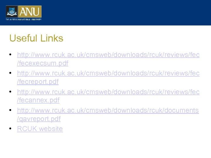Useful Links • http: //www. rcuk. ac. uk/cmsweb/downloads/rcuk/reviews/fecexecsum. pdf • http: //www. rcuk. ac.