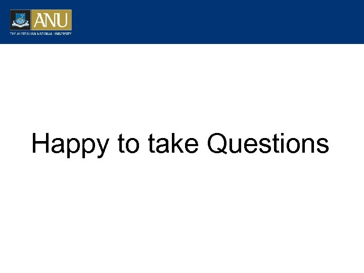 Happy to take Questions