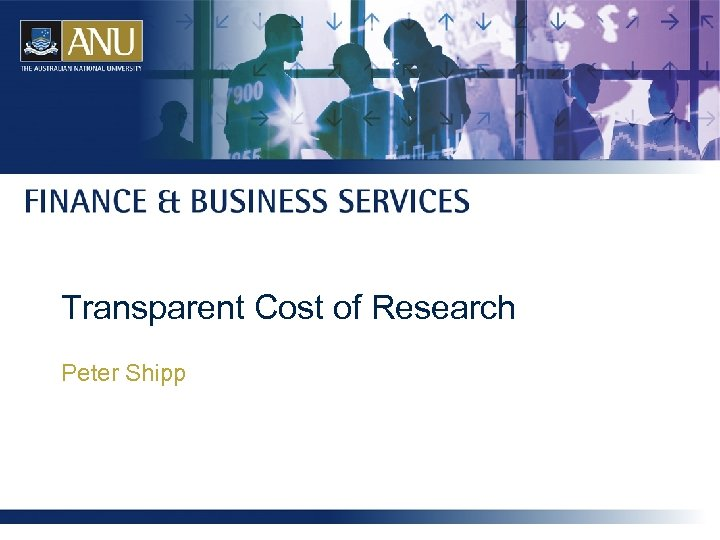 Transparent Cost of Research Peter Shipp