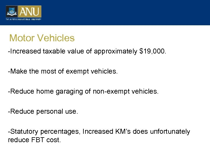 Motor Vehicles -Increased taxable value of approximately $19, 000. -Make the most of exempt