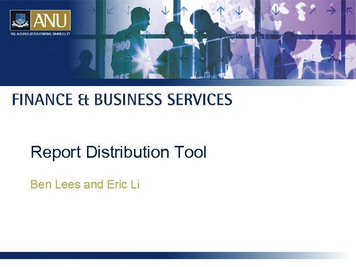 Report Distribution Tool Ben Lees and Eric Li