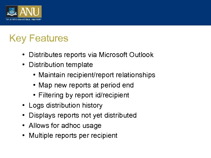 Key Features • Distributes reports via Microsoft Outlook • Distribution template • Maintain recipient/report