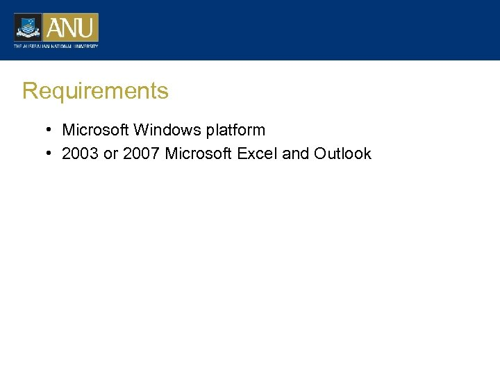 Requirements • Microsoft Windows platform • 2003 or 2007 Microsoft Excel and Outlook