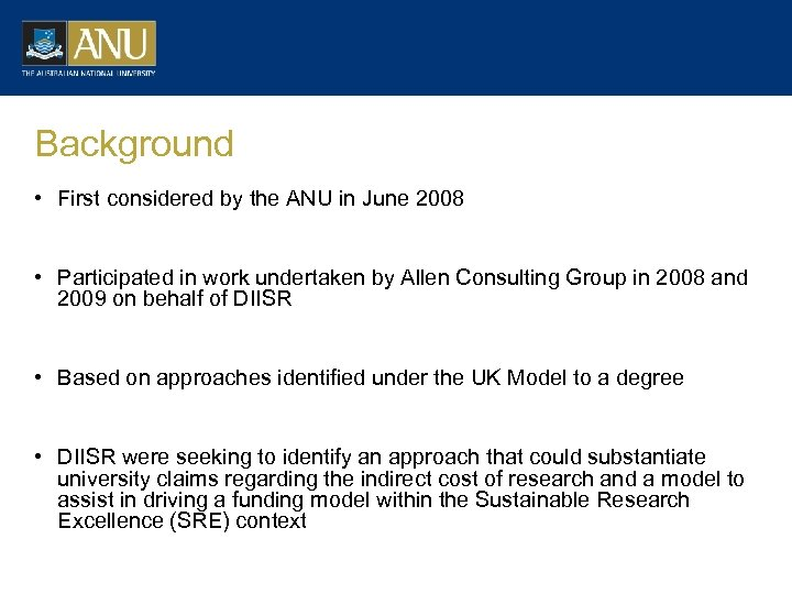 Background • First considered by the ANU in June 2008 • Participated in work