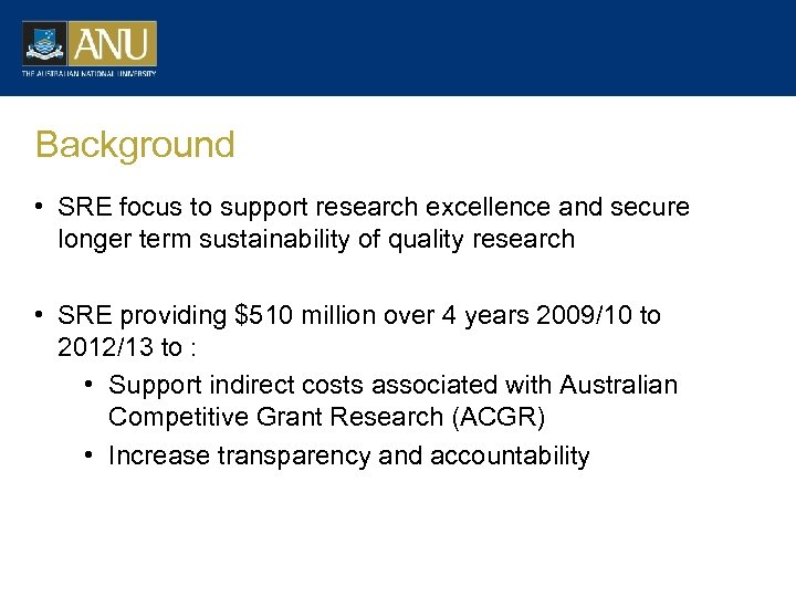 Background • SRE focus to support research excellence and secure longer term sustainability of