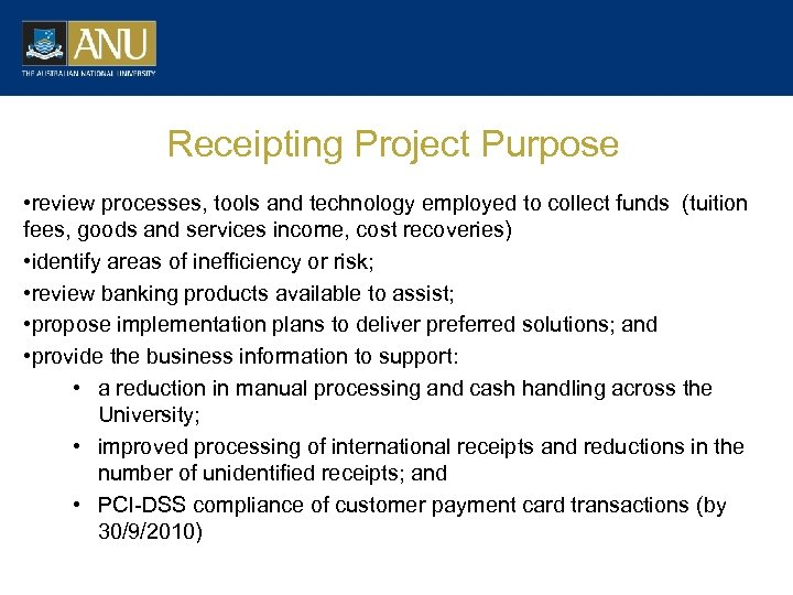 Receipting Project Purpose • review processes, tools and technology employed to collect funds (tuition