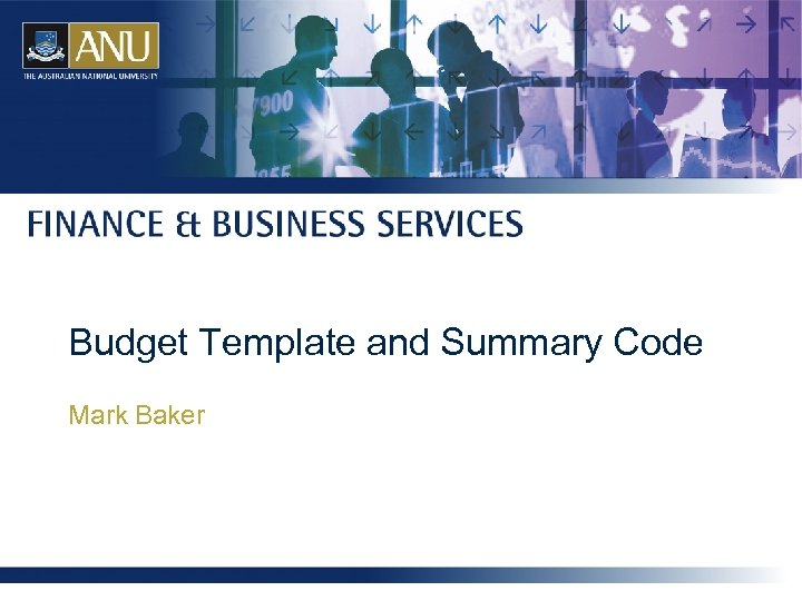 Budget Template and Summary Code Mark Baker