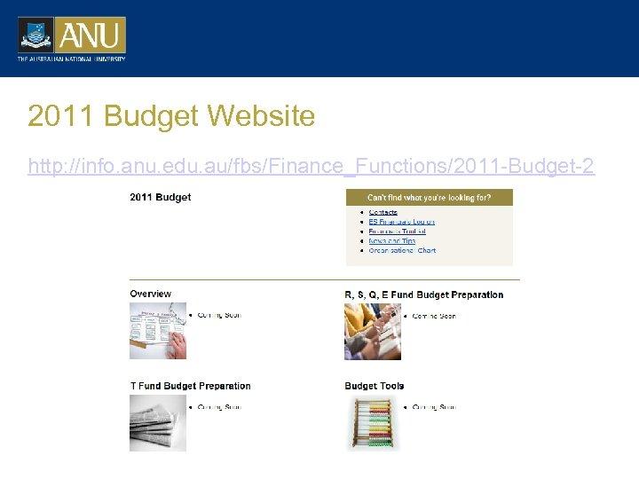 2011 Budget Website http: //info. anu. edu. au/fbs/Finance_Functions/2011 -Budget-2