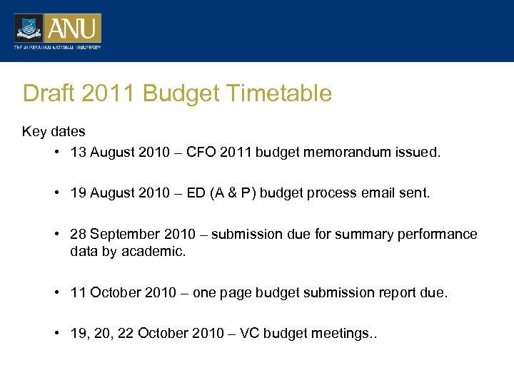 Draft 2011 Budget Timetable Key dates • 13 August 2010 – CFO 2011 budget